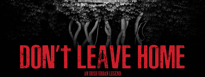DONT LEAVE HOME slide - Don't Leave Home (Movie Review)