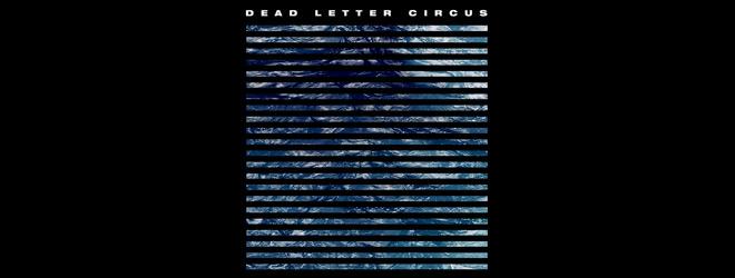 dead letter slide - Dead Letter Circus - Dead Letter Circus (Album Review)