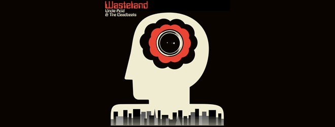 uncle slide - Uncle Acid & the Deadbeats - Wasteland (Album Review)