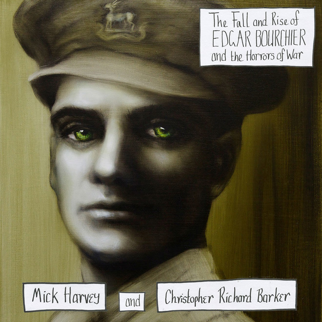 mick - Mick Harvey & Christopher Richard Barker - The Fall and Rise of Edgar Bourchier and the Horrors of War (Album Review)