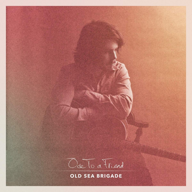 ode to a friend - Old Sea Brigade - Ode to a Friend (Album Review)