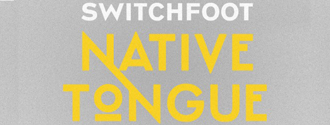 switchfoot native tongue.slide  - Switchfoot - Native Tongue (Album Review)