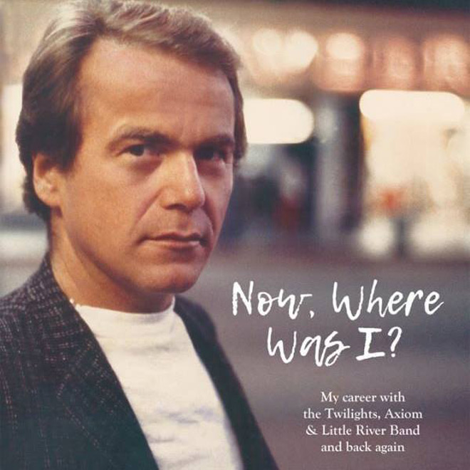 now where was I - Interview - Glenn Shorrock, A Founding Member of Little River Band