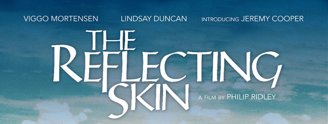 reflecting skin slide - The Reflecting Skin (Movie Review)