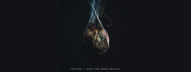 trivium slide - Trivium - What The Dead Men Say (Album Review)